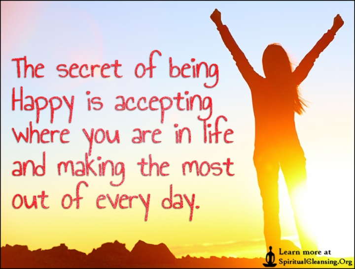 the-secret-of-being-happy-is-accepting-where-you-are-in-life-and-making-the-most-out-of-every-day